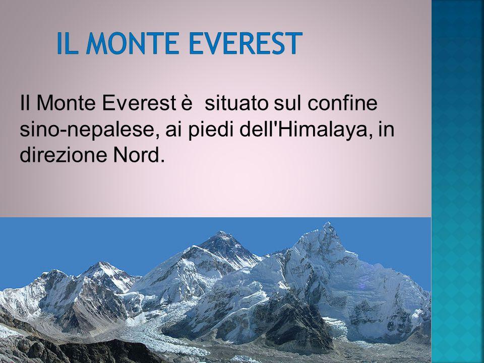 Il Monte Everest è situato sul confine sino-nepalese, ai piedi dell Himalaya, in direzione Nord.