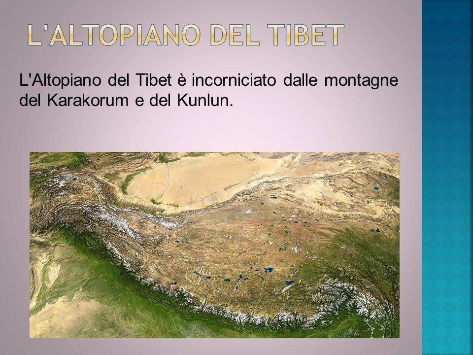 L'Altopiano del Tibet è incorniciato dalle montagne del Karakorum e del Kunlun.