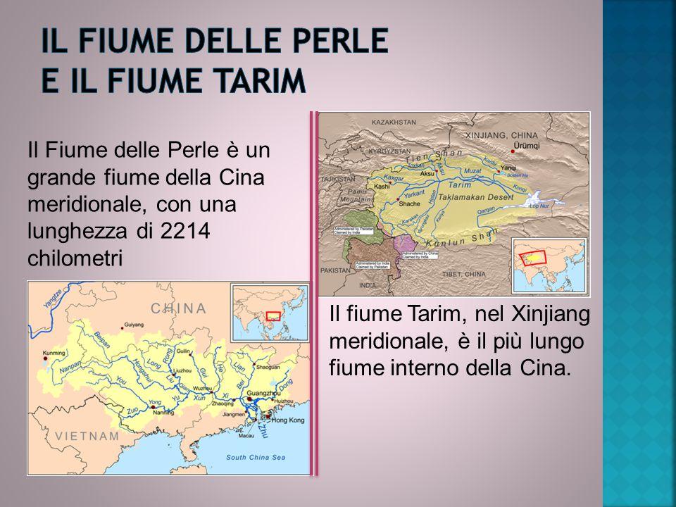 Il Fiume delle Perle è un grande fiume della Cina meridionale, con una lunghezza di 2214 chilometri Il fiume Tarim, nel Xinjiang meridionale, è il più