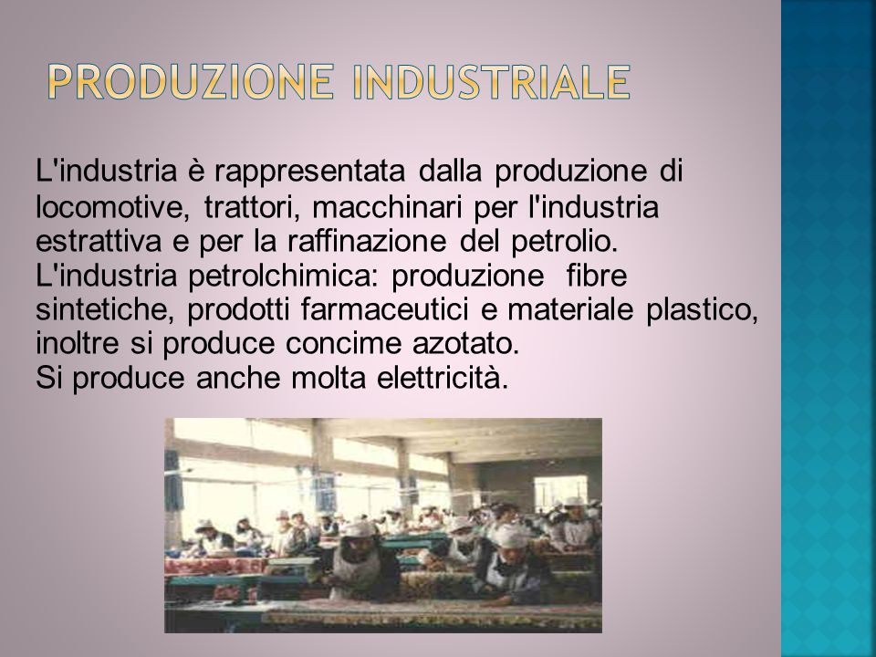 L industria è rappresentata dalla produzione di locomotive, trattori, macchinari per l industria estrattiva e per la raffinazione del petrolio.
