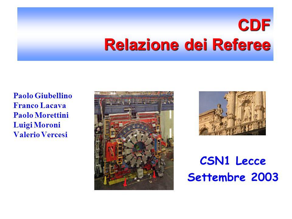 CDF Relazione dei Referee Paolo Giubellino Franco Lacava Paolo Morettini Luigi Moroni Valerio Vercesi CSN1 Lecce Settembre 2003