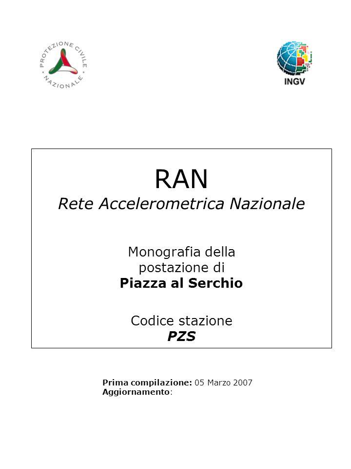 RAN Rete Accelerometrica Nazionale Monografia della postazione di Piazza al Serchio Codice stazione PZS Prima compilazione: 05 Marzo 2007 Aggiornamento: