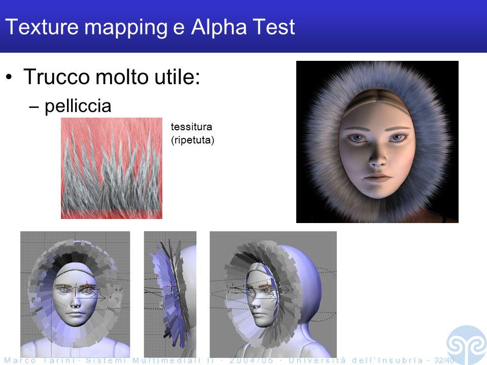 M a r c o T a r i n i ‧ S i s t e m i M u l t i m e d i a l i I I ‧ 2 0 0 4 / 0 5 ‧ U n i v e r s i t à d e l l ' I n s u b r i a - 32/40 Texture mapping e Alpha Test Trucco molto utile: –pelliccia tessitura (ripetuta)