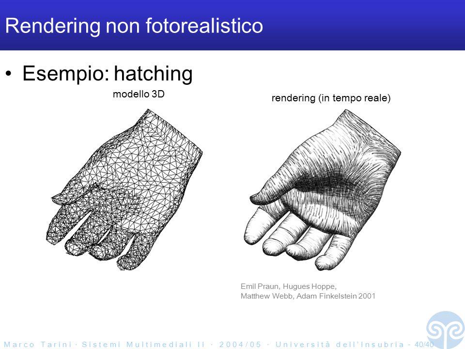 M a r c o T a r i n i ‧ S i s t e m i M u l t i m e d i a l i I I ‧ 2 0 0 4 / 0 5 ‧ U n i v e r s i t à d e l l ' I n s u b r i a - 40/40 Rendering non fotorealistico Esempio: hatching Emil Praun, Hugues Hoppe, Matthew Webb, Adam Finkelstein 2001 modello 3D rendering (in tempo reale)