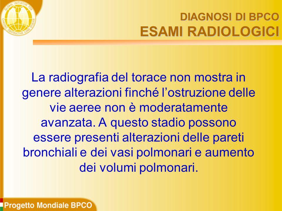 DIAGNOSI DI BPCO ESAMI RADIOLOGICI La radiografia del torace non mostra in genere alterazioni finché l'ostruzione delle vie aeree non è moderatamente avanzata.