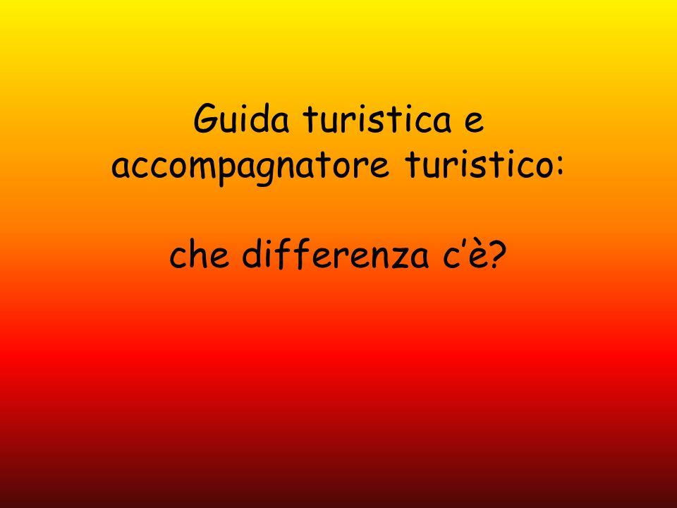 Guida turistica e accompagnatore turistico: che differenza c'è