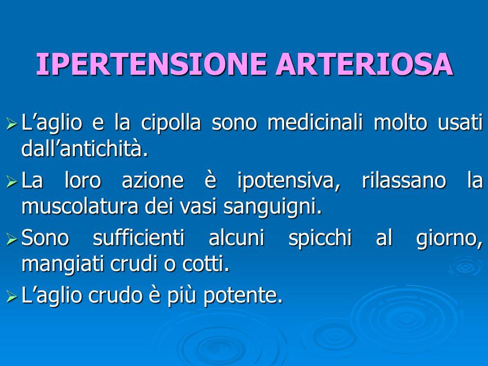  L'aglio e la cipolla sono medicinali molto usati dall'antichità.  La loro azione è ipotensiva, rilassano la muscolatura dei vasi sanguigni.  Sono