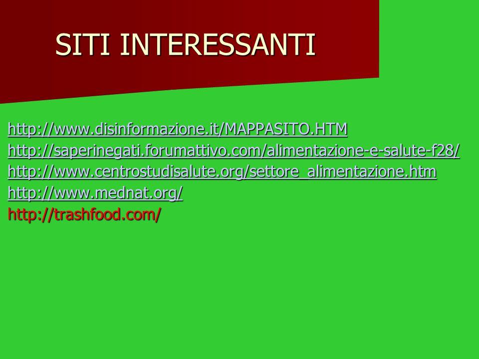 SITI INTERESSANTI http://www.disinformazione.it/MAPPASITO.HTM http://saperinegati.forumattivo.com/alimentazione-e-salute-f28/ http://www.centrostudisa