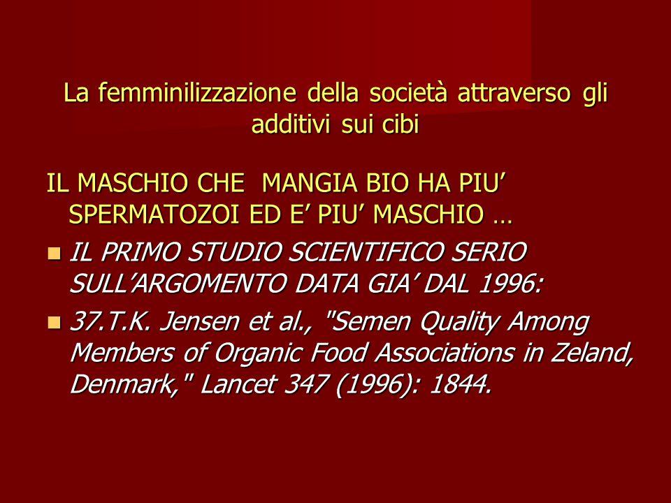 La femminilizzazione della società attraverso gli additivi sui cibi IL MASCHIO CHE MANGIA BIO HA PIU' SPERMATOZOI ED E' PIU' MASCHIO … IL PRIMO STUDIO