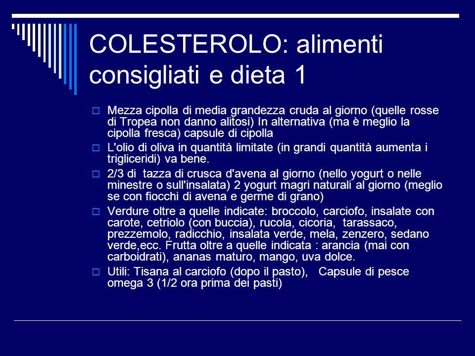 COLESTEROLO: alimenti consigliati e dieta 1  Mezza cipolla di media grandezza cruda al giorno (quelle rosse di Tropea non danno alitosi) In alternati