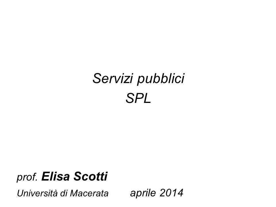 Servizi pubblici SPL prof. Elisa Scotti Università di Macerata aprile 2014