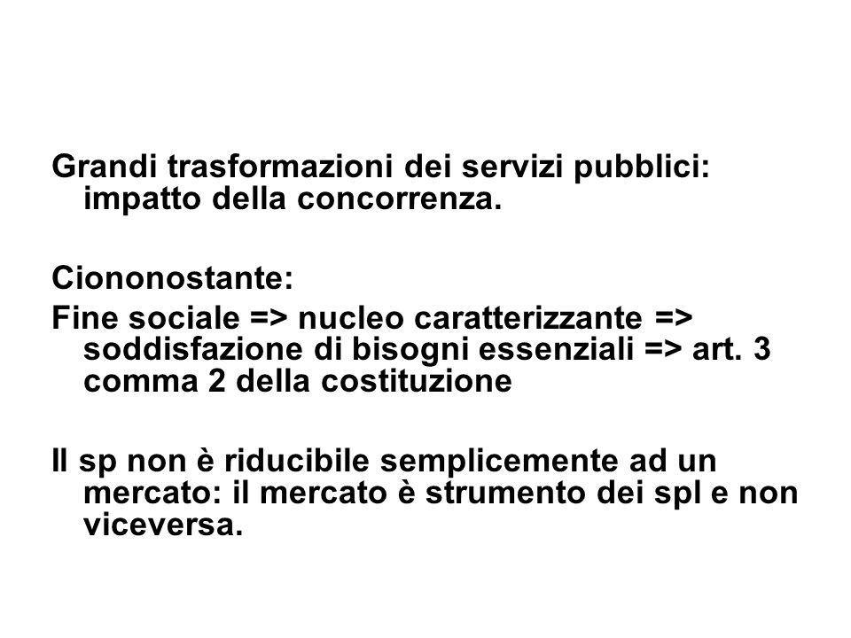 Grandi trasformazioni dei servizi pubblici: impatto della concorrenza. Ciononostante: Fine sociale => nucleo caratterizzante => soddisfazione di bisog
