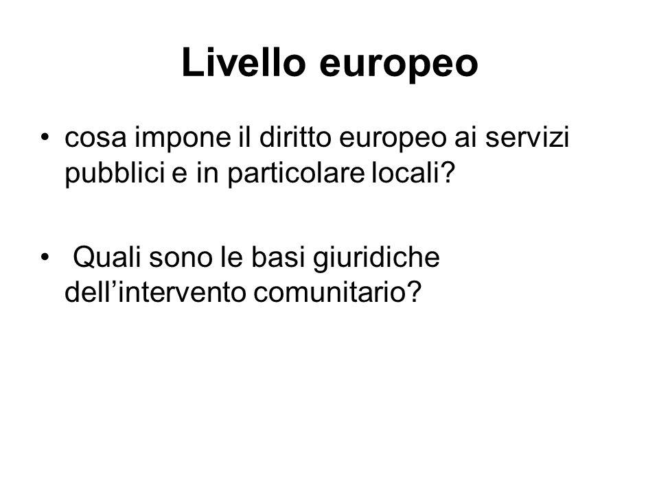 Livello europeo cosa impone il diritto europeo ai servizi pubblici e in particolare locali? Quali sono le basi giuridiche dell'intervento comunitario?