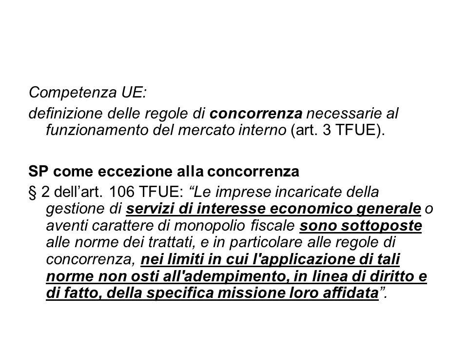 Competenza UE: definizione delle regole di concorrenza necessarie al funzionamento del mercato interno (art. 3 TFUE). SP come eccezione alla concorren
