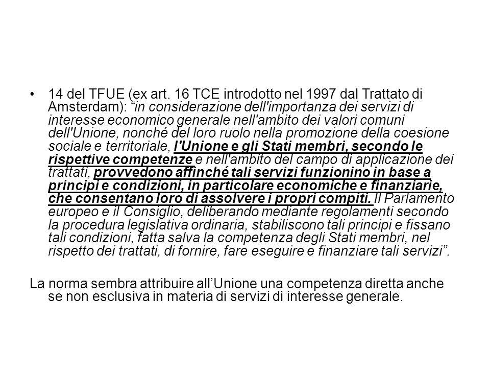 """14 del TFUE (ex art. 16 TCE introdotto nel 1997 dal Trattato di Amsterdam): """"in considerazione dell'importanza dei servizi di interesse economico gene"""