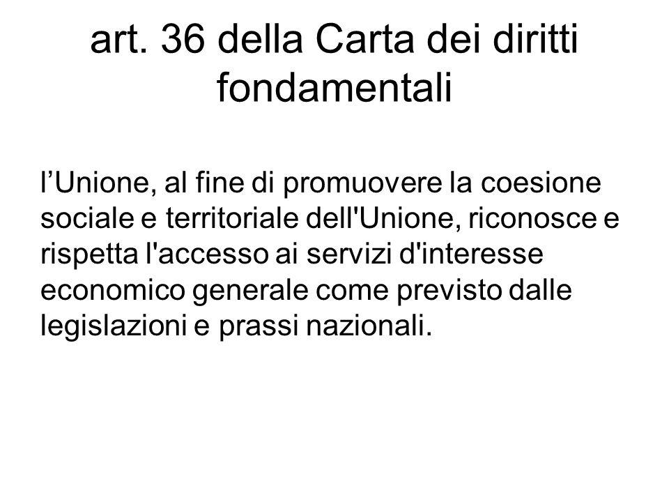 art. 36 della Carta dei diritti fondamentali l'Unione, al fine di promuovere la coesione sociale e territoriale dell'Unione, riconosce e rispetta l'ac