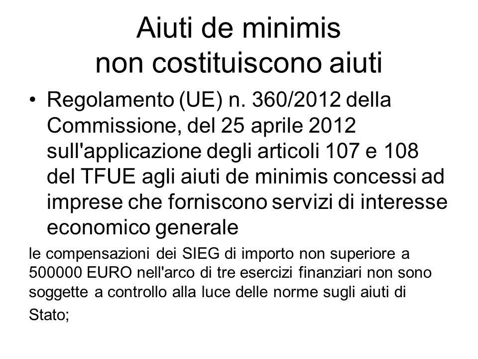 Aiuti de minimis non costituiscono aiuti Regolamento (UE) n. 360/2012 della Commissione, del 25 aprile 2012 sull'applicazione degli articoli 107 e 108