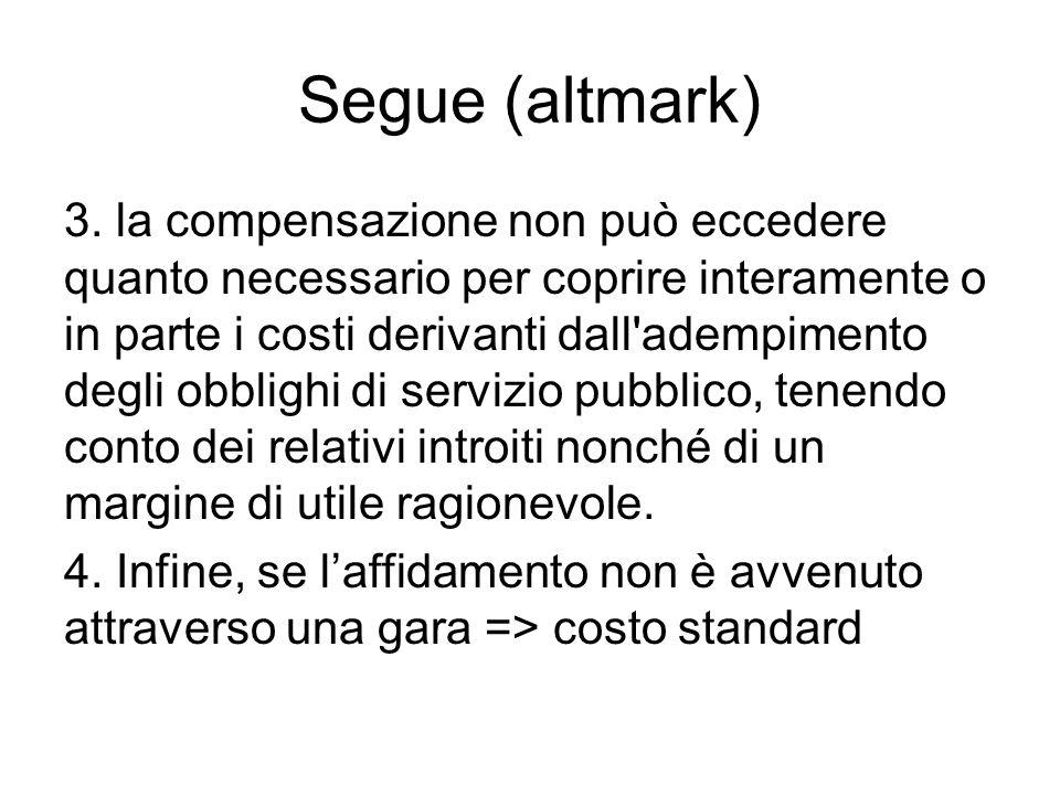 Segue (altmark) 3. la compensazione non può eccedere quanto necessario per coprire interamente o in parte i costi derivanti dall'adempimento degli obb
