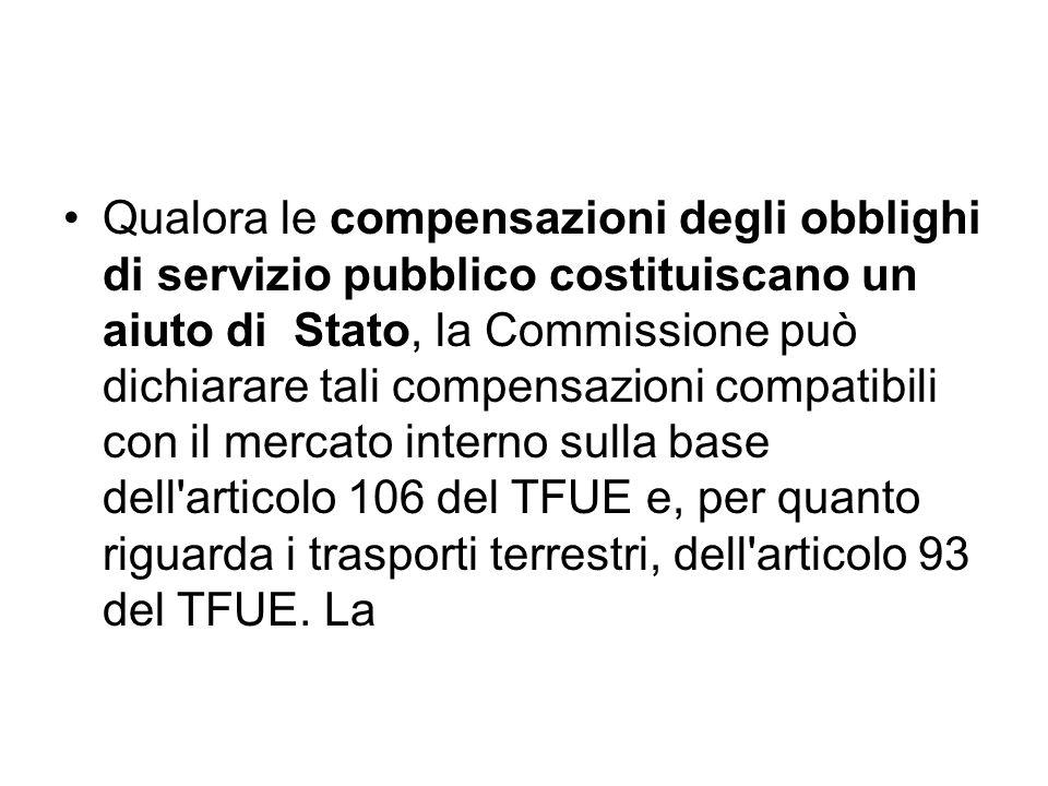 Qualora le compensazioni degli obblighi di servizio pubblico costituiscano un aiuto di Stato, la Commissione può dichiarare tali compensazioni compati