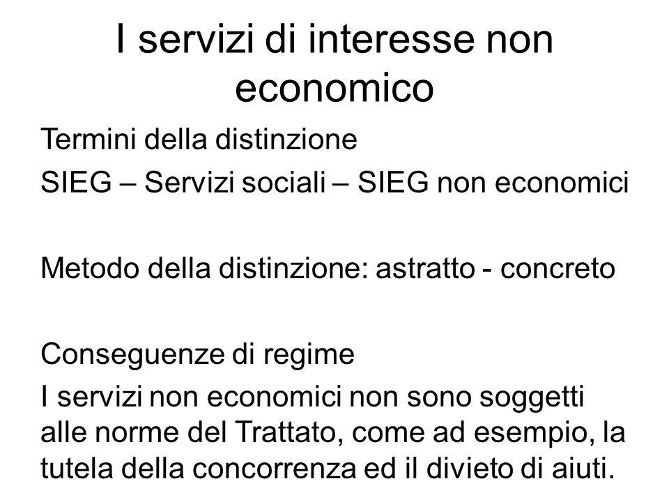 I servizi di interesse non economico Termini della distinzione SIEG – Servizi sociali – SIEG non economici Metodo della distinzione: astratto - concre