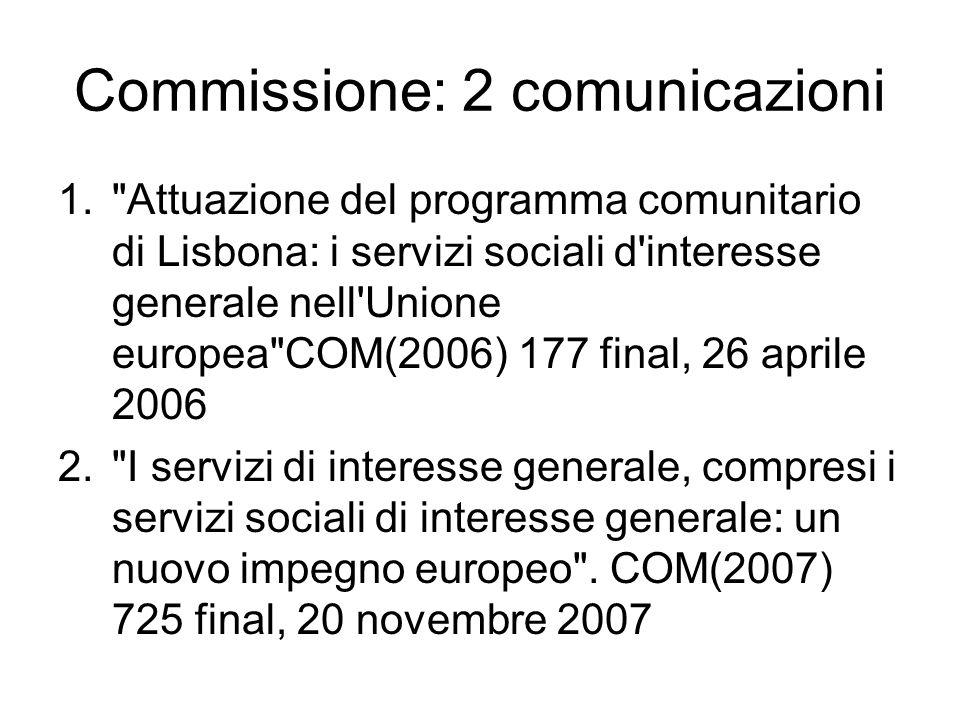 Commissione: 2 comunicazioni 1. Attuazione del programma comunitario di Lisbona: i servizi sociali d interesse generale nell Unione europea COM(2006) 177 final, 26 aprile 2006 2. I servizi di interesse generale, compresi i servizi sociali di interesse generale: un nuovo impegno europeo .