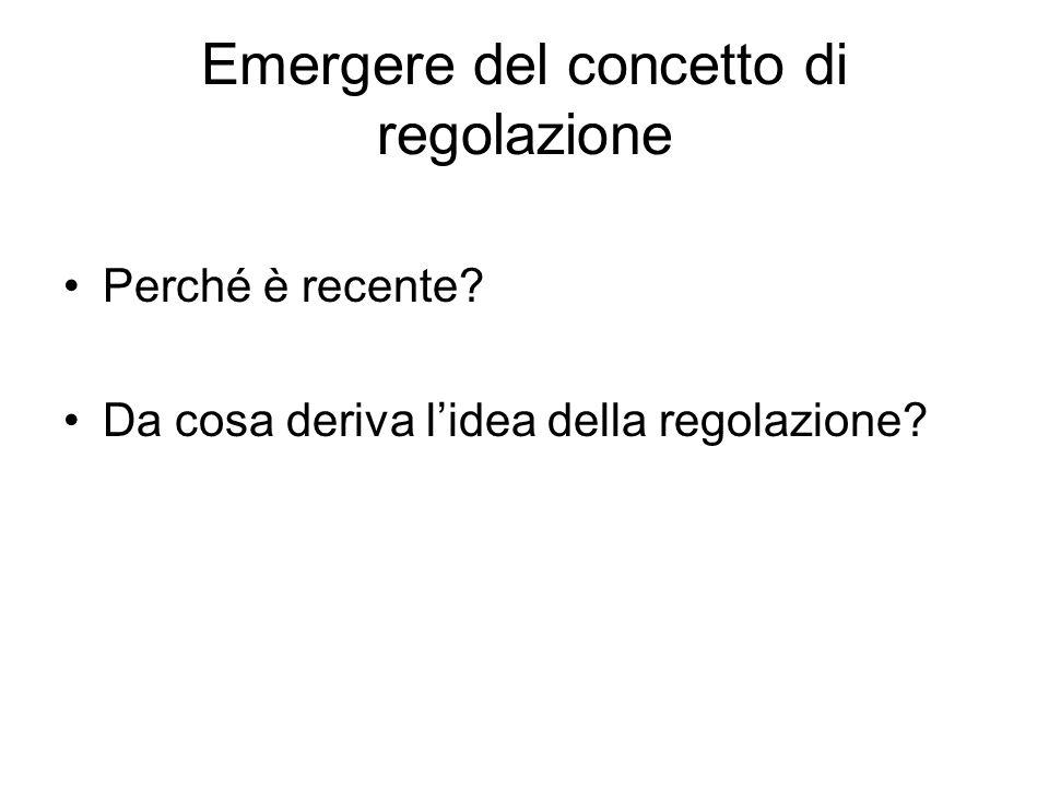 Emergere del concetto di regolazione Perché è recente? Da cosa deriva l'idea della regolazione?