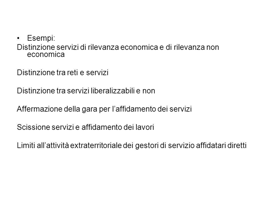 Esempi: Distinzione servizi di rilevanza economica e di rilevanza non economica Distinzione tra reti e servizi Distinzione tra servizi liberalizzabili