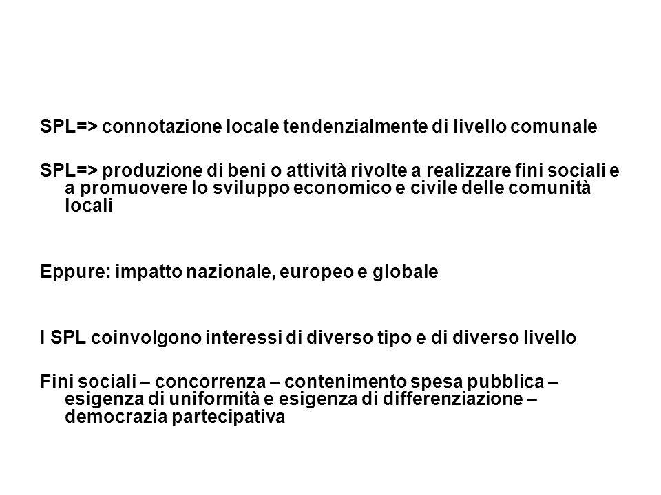 SPL=> connotazione locale tendenzialmente di livello comunale SPL=> produzione di beni o attività rivolte a realizzare fini sociali e a promuovere lo