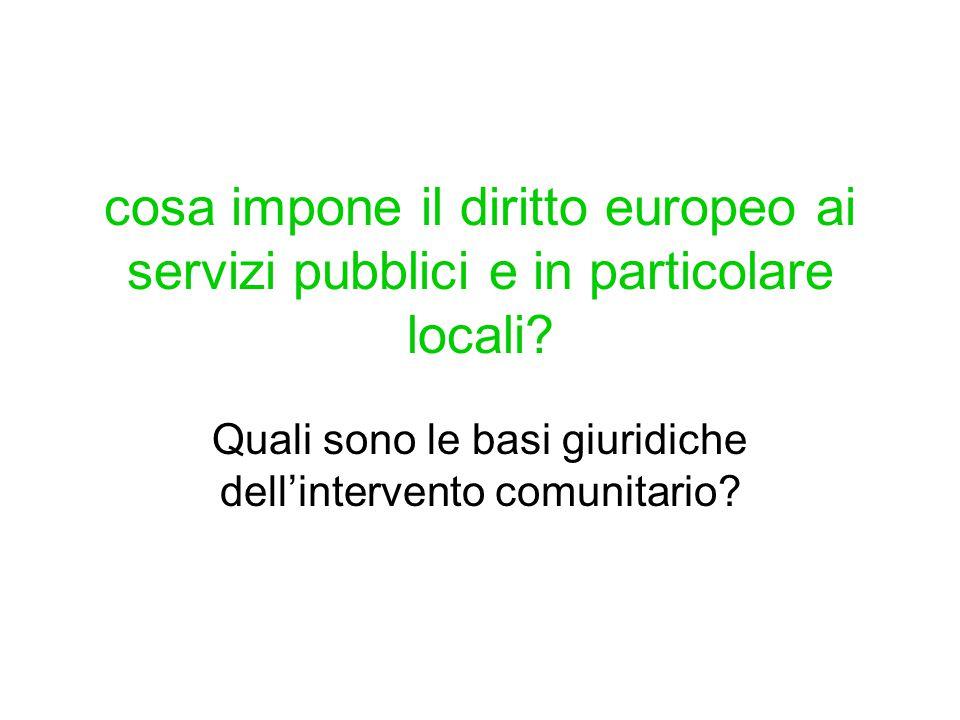 cosa impone il diritto europeo ai servizi pubblici e in particolare locali? Quali sono le basi giuridiche dell'intervento comunitario?