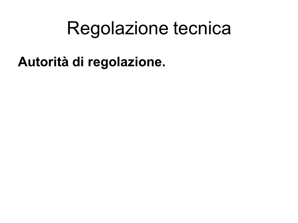 Regolazione tecnica Autorità di regolazione.