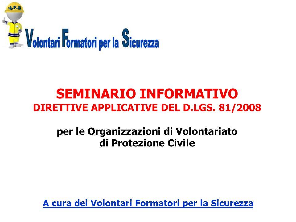 A cura dei Volontari Formatori per la Sicurezza SEMINARIO INFORMATIVO DIRETTIVE APPLICATIVE DEL D.LGS. 81/2008 per le Organizzazioni di Volontariato d