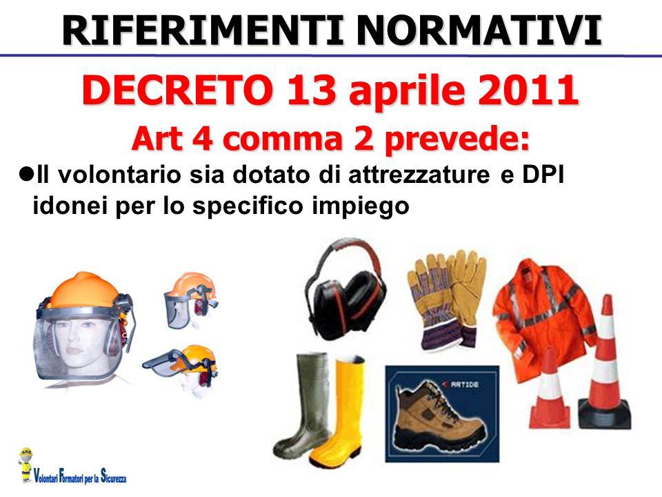 RIFERIMENTI NORMATIVI Il volontario sia dotato di attrezzature e DPI idonei per lo specifico impiego DECRETO 13 aprile 2011 Art 4 comma 2 prevede: c