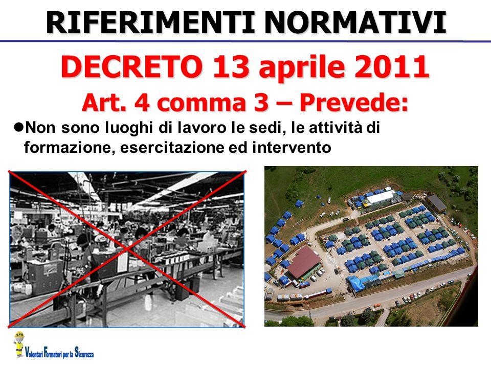 RIFERIMENTI NORMATIVI Non sono luoghi di lavoro le sedi, le attività di formazione, esercitazione ed intervento DECRETO 13 aprile 2011 Art. 4 comma 3
