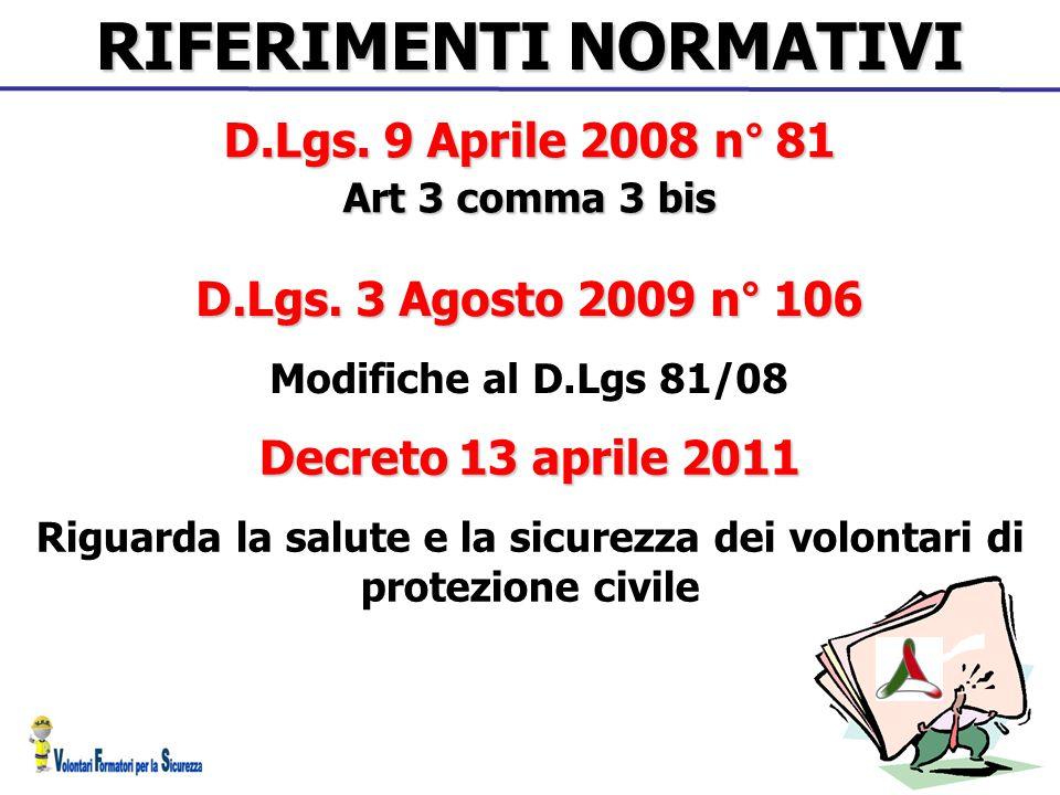 RIFERIMENTI NORMATIVI D.Lgs. 3 Agosto 2009 n° 106 Modifiche al D.Lgs 81/08 D.Lgs. 9 Aprile 2008 n° 81 Art 3 comma 3 bis Decreto 13 aprile 2011 Riguard