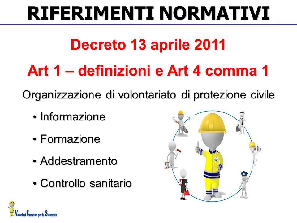 RIFERIMENTI NORMATIVI Decreto 13 aprile 2011 Art 1 – definizioni e Art 4 comma 1 Organizzazione di volontariato di protezione civile Informazione Info
