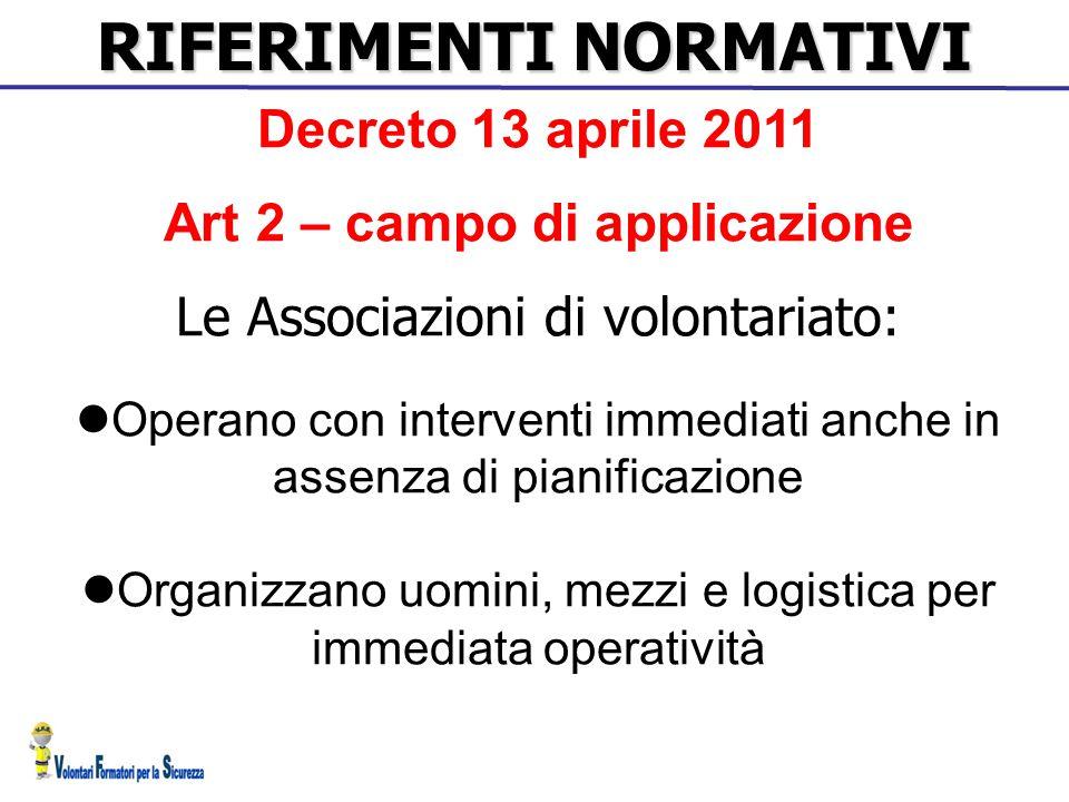 RIFERIMENTI NORMATIVI Decreto 13 aprile 2011 Art 2 – campo di applicazione Le Associazioni di volontariato: Operano con interventi immediati anche in