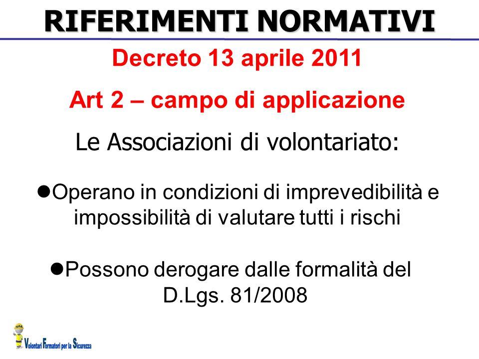 RIFERIMENTI NORMATIVI Decreto 13 aprile 2011 Art 2 – campo di applicazione Le Associazioni di volontariato: Operano in condizioni di imprevedibilità e