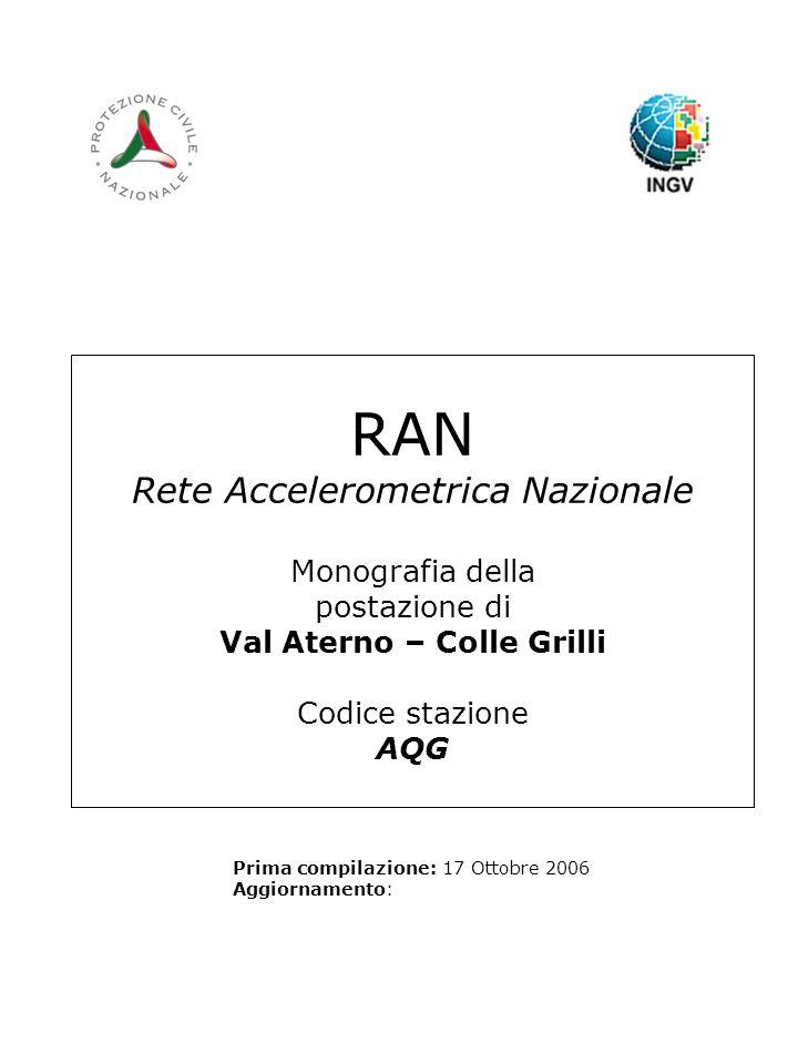 RAN Rete Accelerometrica Nazionale Monografia della postazione di Val Aterno – Colle Grilli Codice stazione AQG Prima compilazione: 17 Ottobre 2006 Aggiornamento: