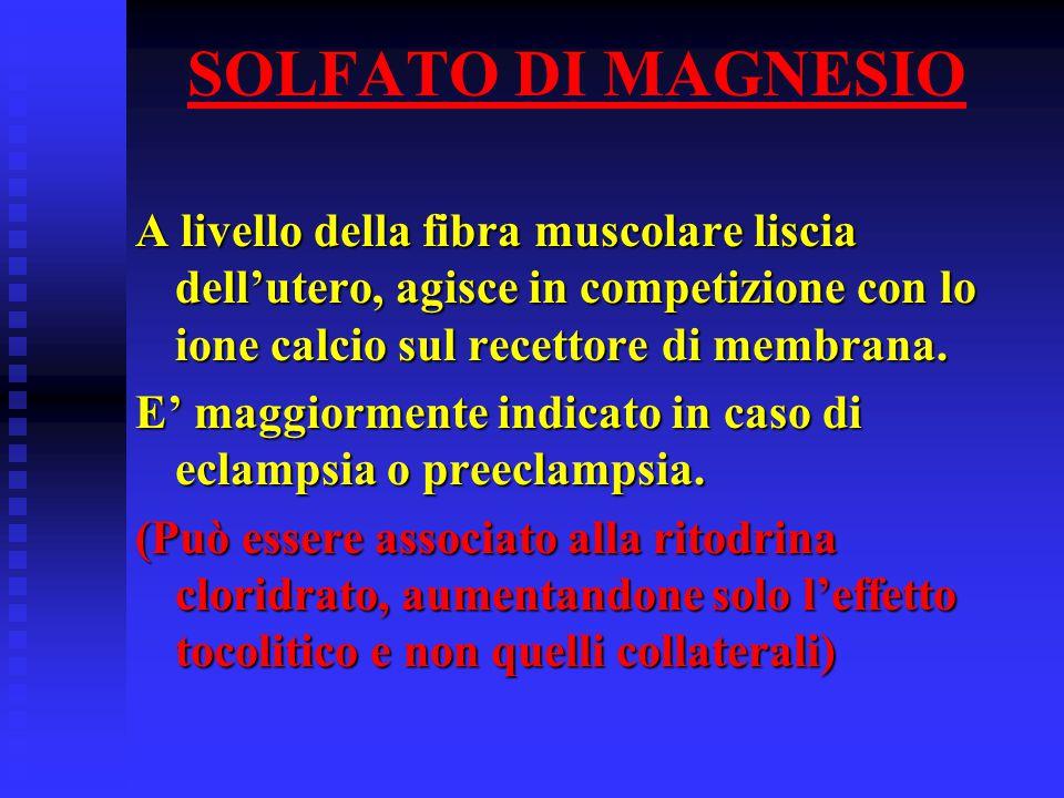 SOLFATO DI MAGNESIO A livello della fibra muscolare liscia dell'utero, agisce in competizione con lo ione calcio sul recettore di membrana. E' maggior