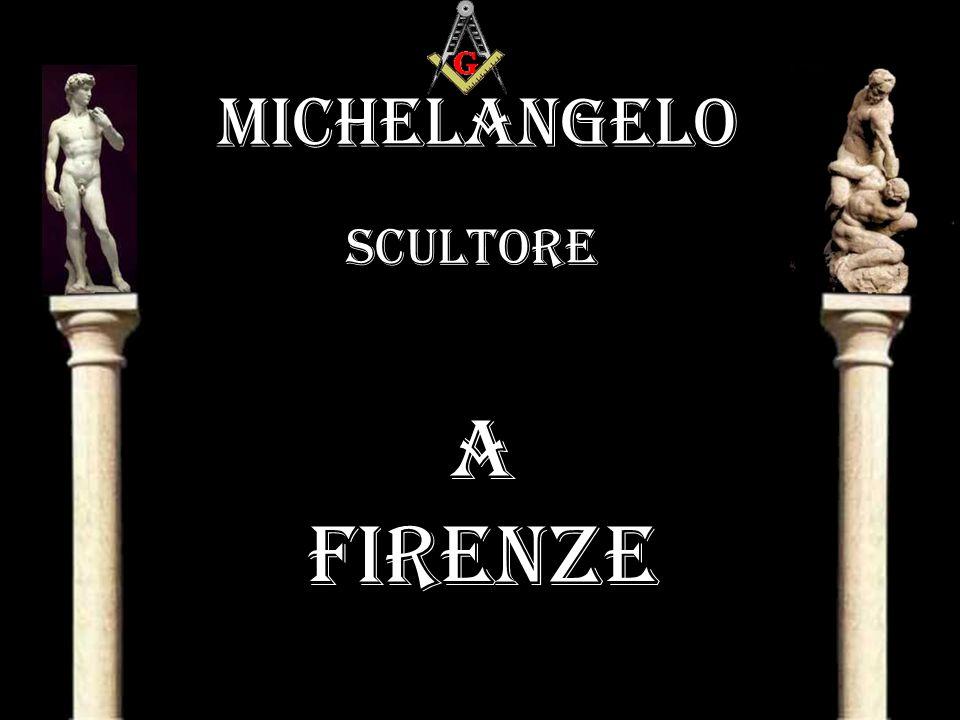 MICHELANGELO BUONARROTI 6 marzo 1475 – 18 febbraio 1564 B:.R:.L:.S:. Mantaro Nº 118