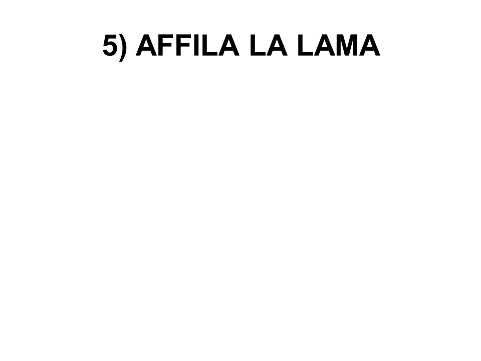 5) AFFILA LA LAMA