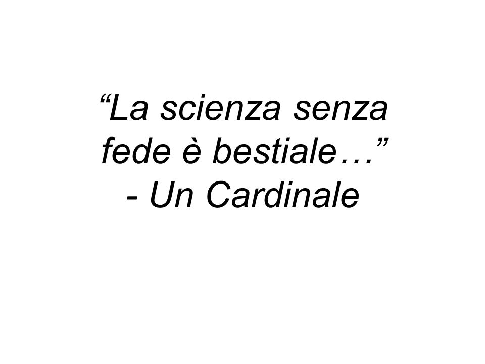 La scienza senza fede è bestiale… - Un Cardinale