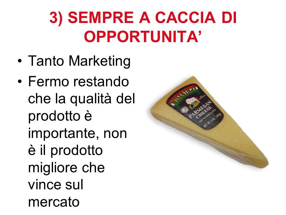 3) SEMPRE A CACCIA DI OPPORTUNITA' Tanto Marketing Fermo restando che la qualità del prodotto è importante, non è il prodotto migliore che vince sul mercato