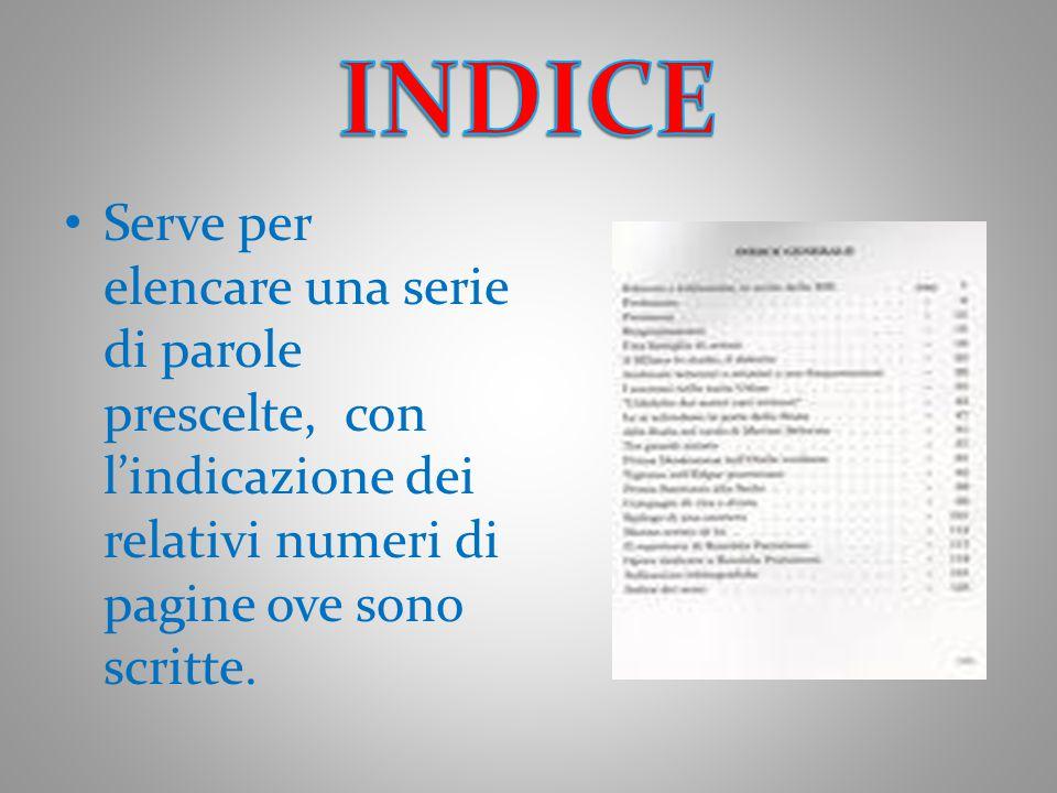 Serve per elencare una serie di parole prescelte, con l'indicazione dei relativi numeri di pagine ove sono scritte.