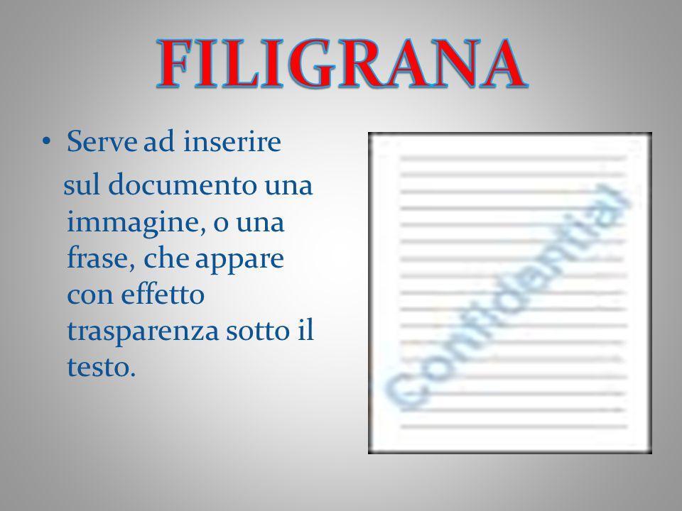 Serve ad inserire sul documento una immagine, o una frase, che appare con effetto trasparenza sotto il testo.