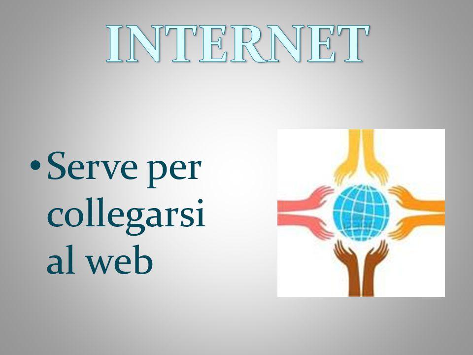 Serve per collegarsi al web