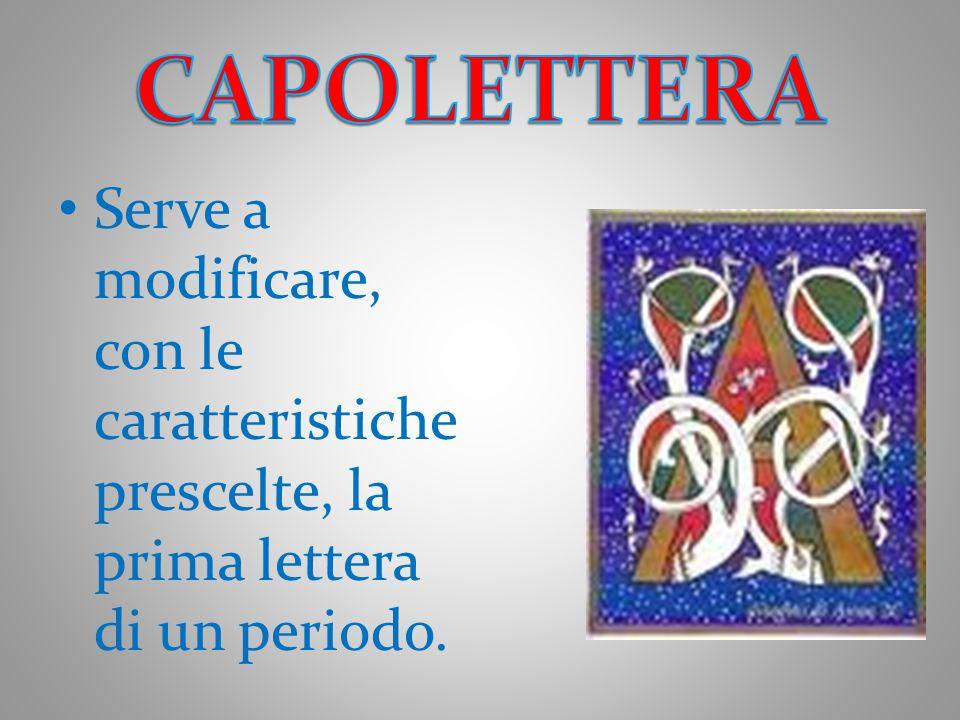 Serve a modificare, con le caratteristiche prescelte, la prima lettera di un periodo.