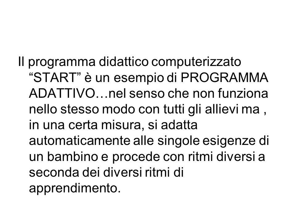 """Il programma didattico computerizzato """"START"""" è un esempio di PROGRAMMA ADATTIVO…nel senso che non funziona nello stesso modo con tutti gli allievi ma"""