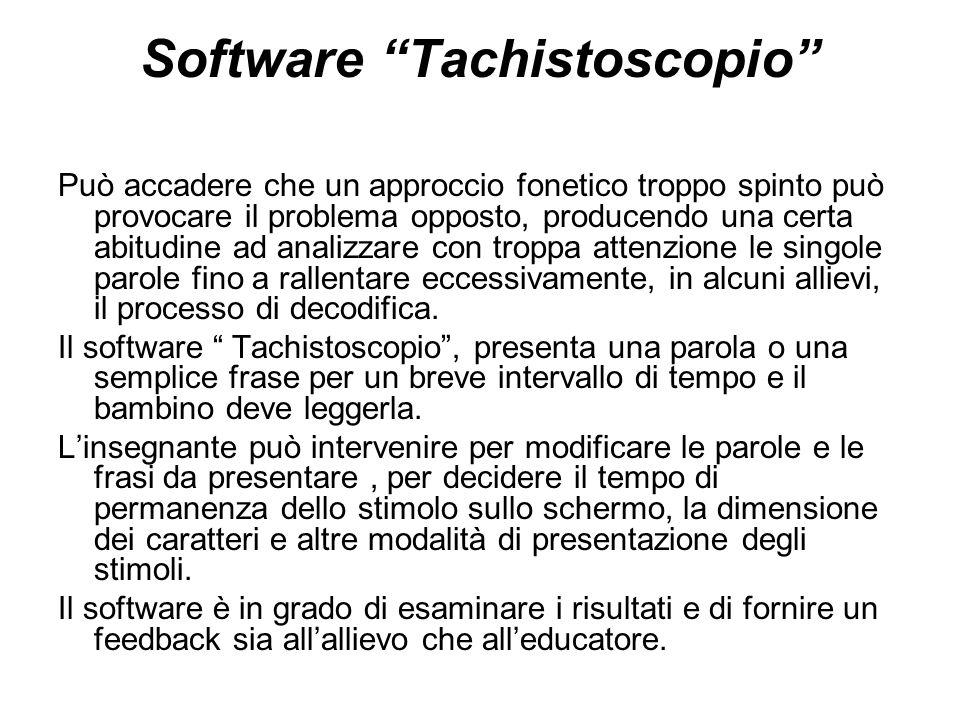 """Software """"Tachistoscopio"""" Può accadere che un approccio fonetico troppo spinto può provocare il problema opposto, producendo una certa abitudine ad an"""