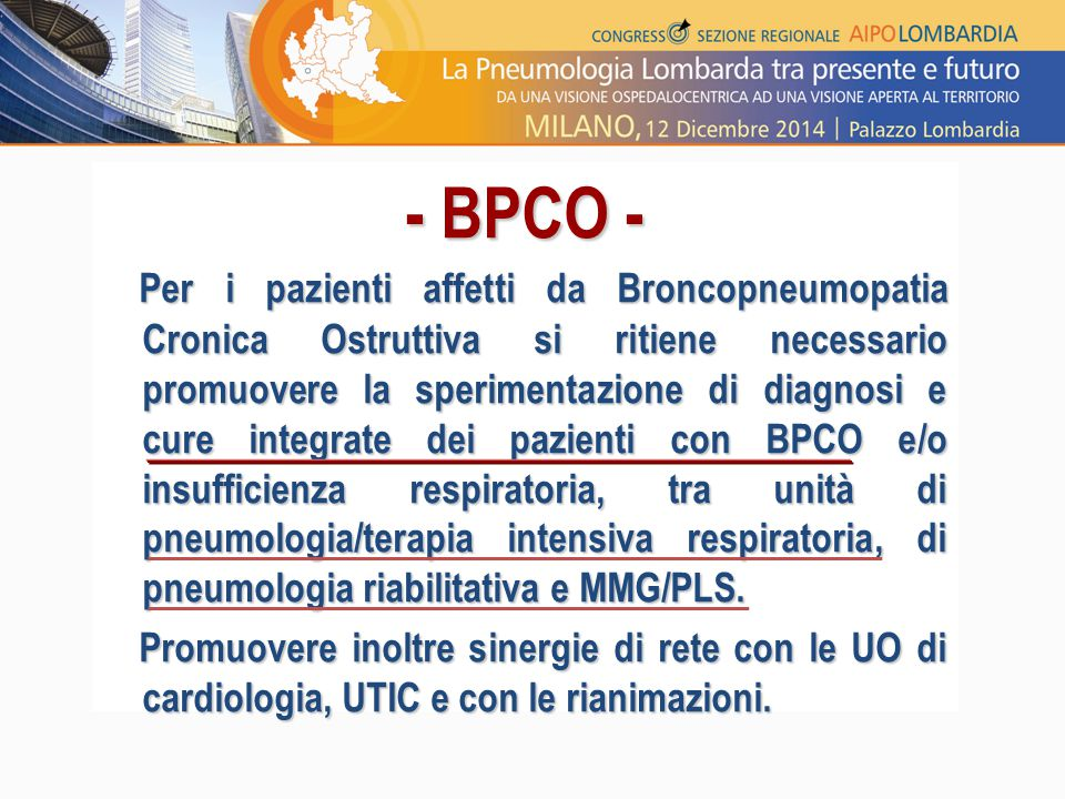 - BPCO - Per i pazienti affetti da Broncopneumopatia Cronica Ostruttiva si ritiene necessario promuovere la sperimentazione di diagnosi e cure integra